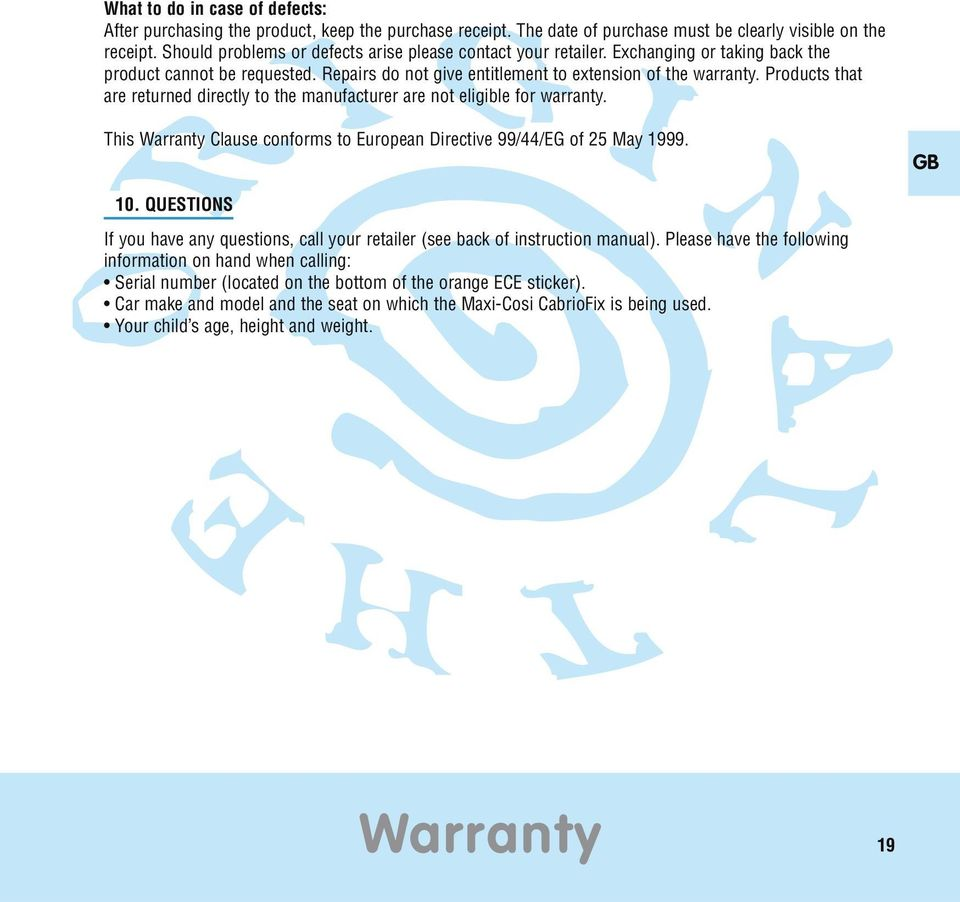Products that are returned directly to the manufacturer are not eligible for warranty. This Warranty Clause conforms to European Directive 99/44/EG of 25 May 1999. GB 10.