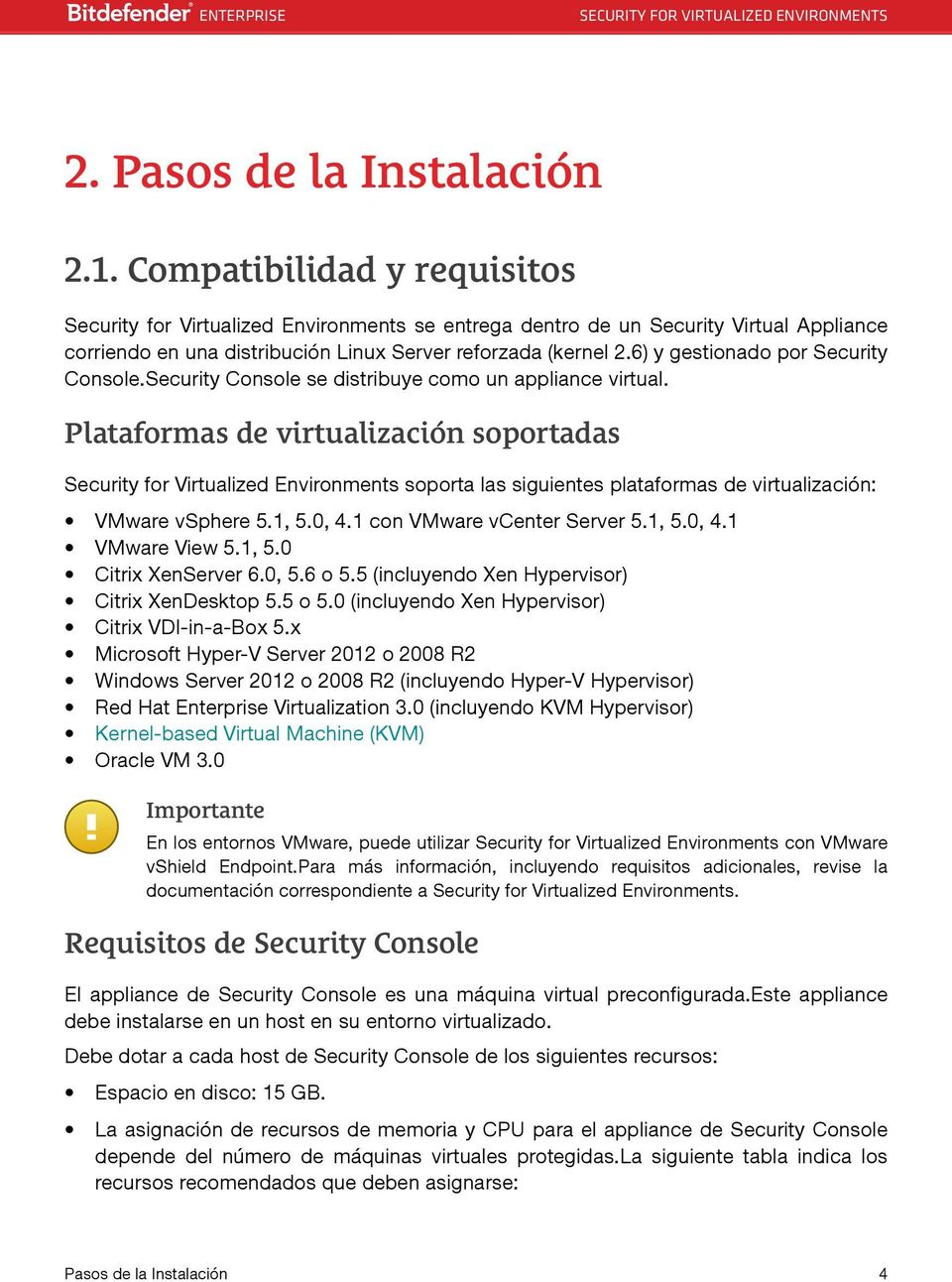 6) y gestionado por Security Console.Security Console se distribuye como un appliance virtual.