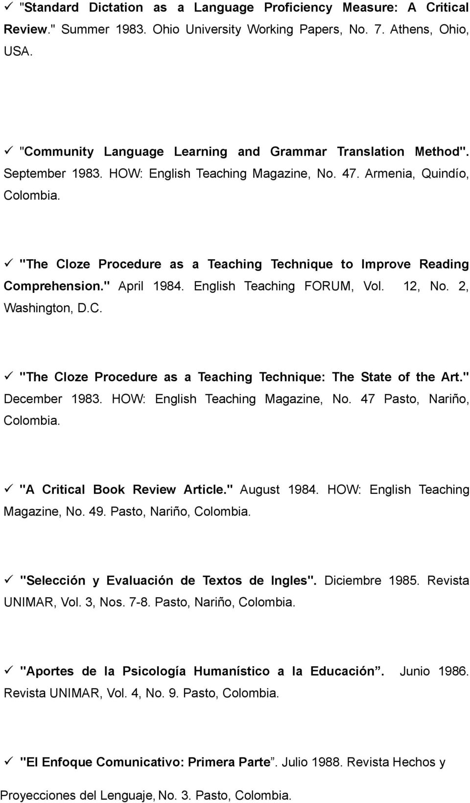 """The Cloze Procedure as a Teaching Technique to Improve Reading Comprehension."" April 1984. English Teaching FORUM, Vol. 12, No. 2, Washington, D.C. ""The Cloze Procedure as a Teaching Technique: The State of the Art."