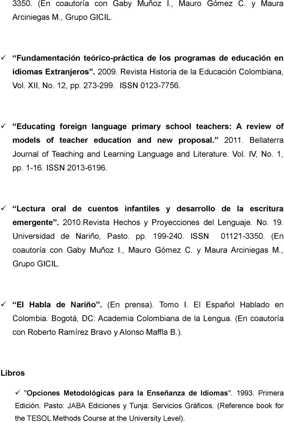 Educating foreign language primary school teachers: A review of models of teacher education and new proposal. 2011. Bellaterra Journal of Teaching and Learning Language and Literature. Vol. IV, No.