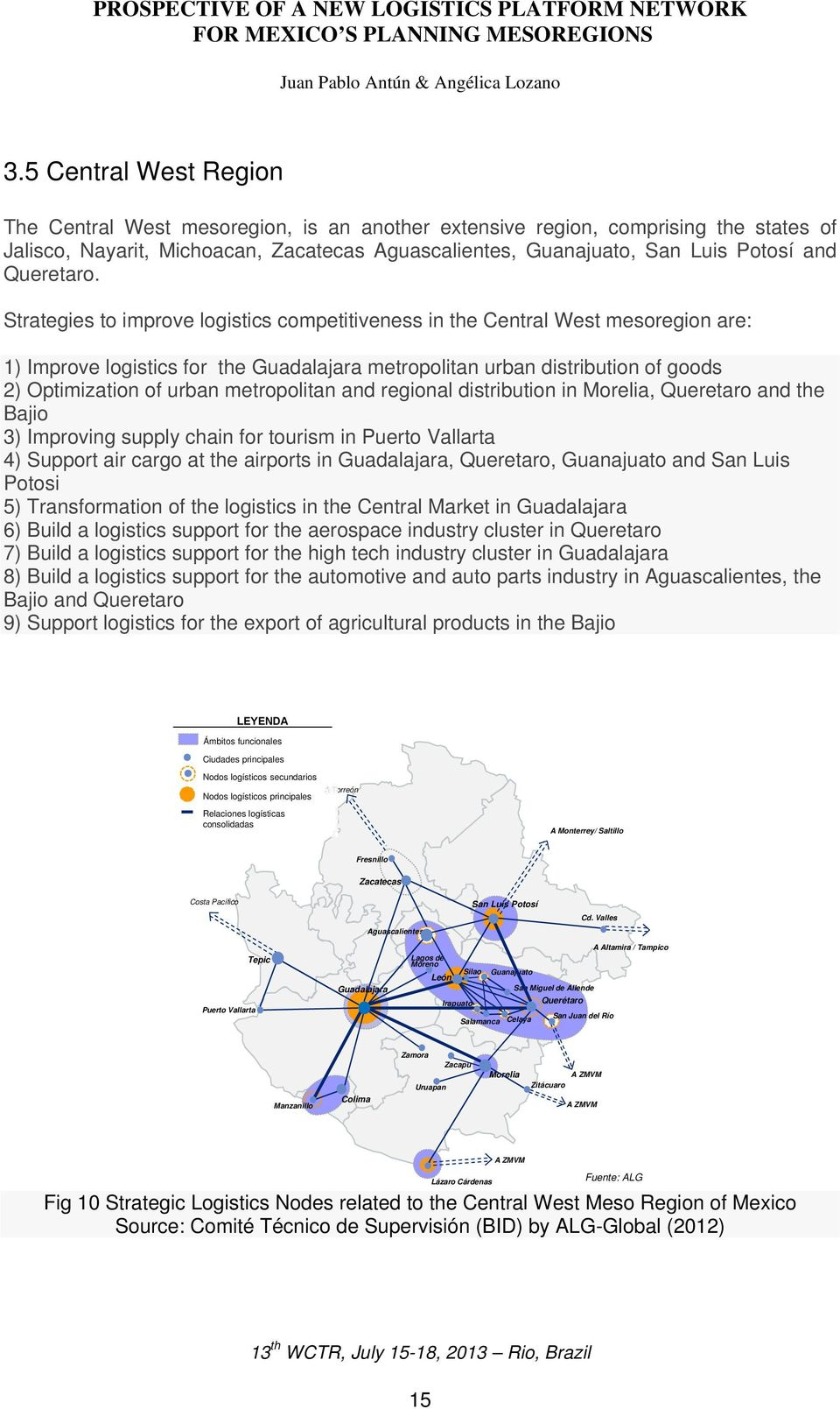 Strategies to improve logistics competitiveness in the Central West mesoregion are: 1) Improve logistics for the Guadalajara metropolitan urban distribution of goods 2) Optimization of urban