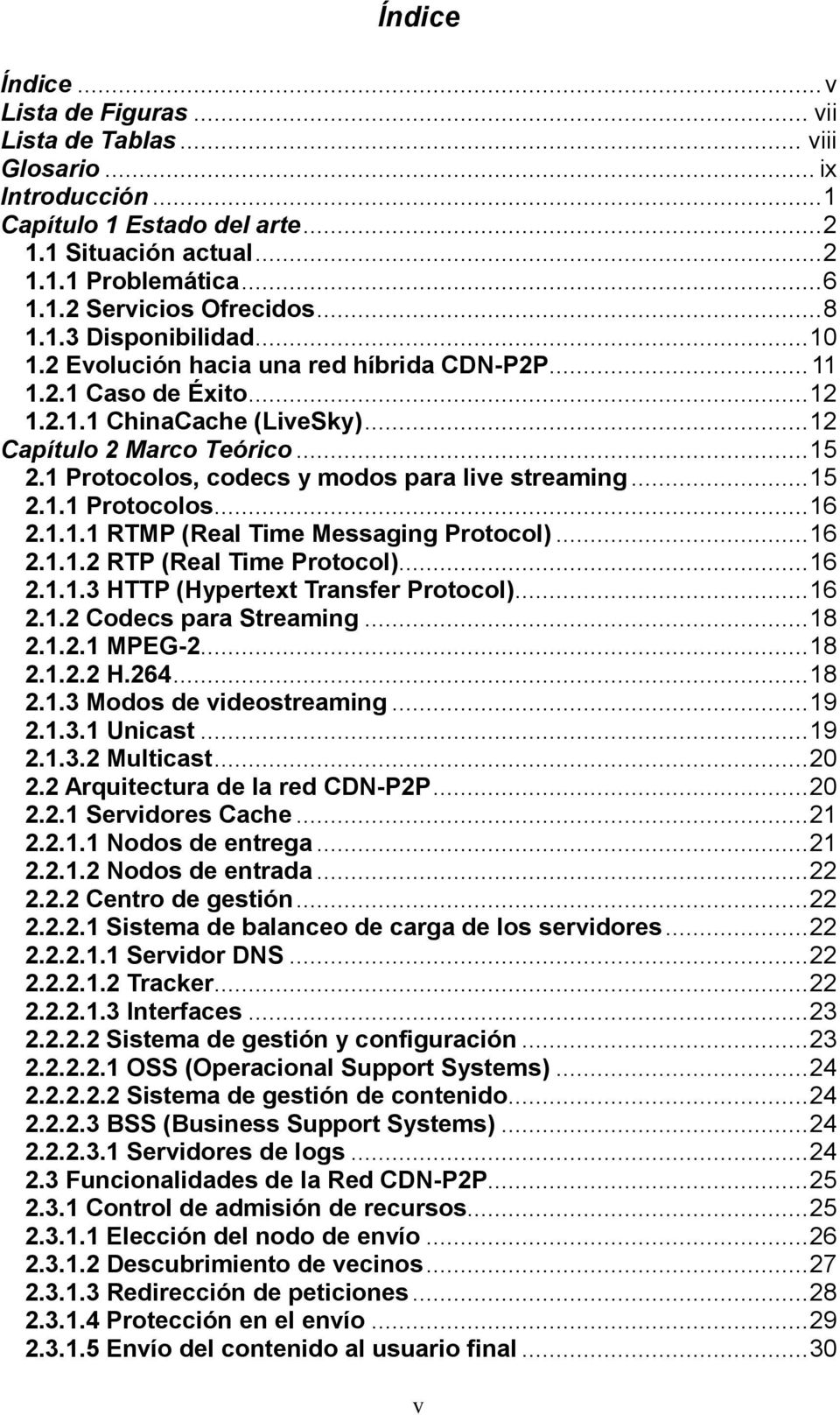 1 Protocolos, codecs y modos para live streaming... 15 2.1.1 Protocolos... 16 2.1.1.1 RTMP (Real Time Messaging Protocol)... 16 2.1.1.2 RTP (Real Time Protocol)... 16 2.1.1.3 HTTP (Hypertext Transfer Protocol).