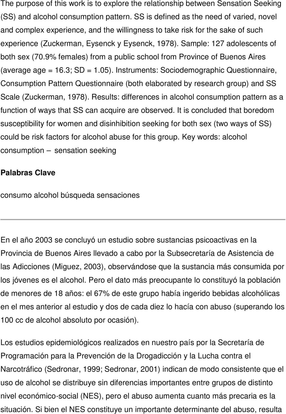 Sample: 127 adolescents of both sex (70.9% females) from a public school from Province of Buenos Aires (average age = 16.3; SD = 1.05).