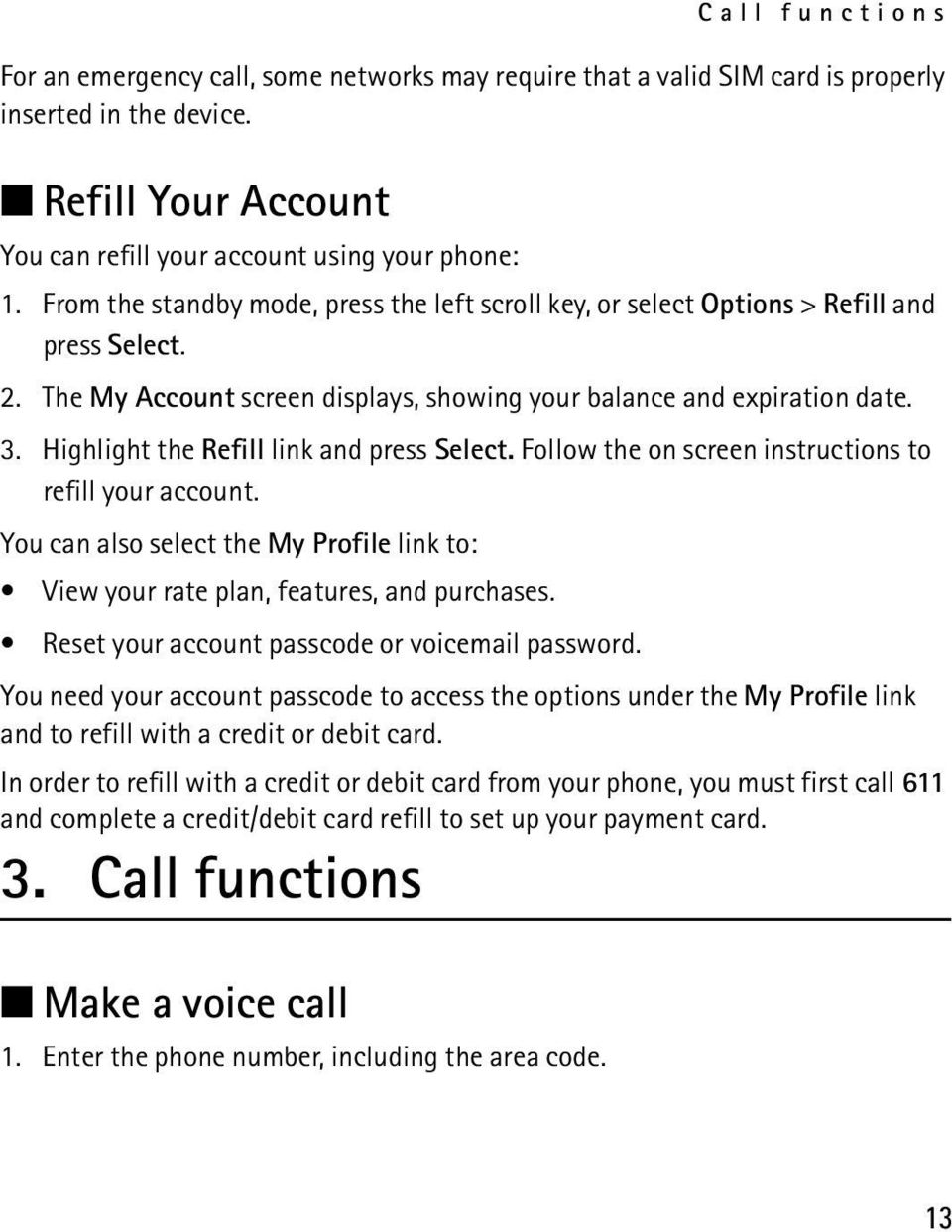 Highlight the Refill link and press Select. Follow the on screen instructions to refill your account. You can also select the My Profile link to: View your rate plan, features, and purchases.