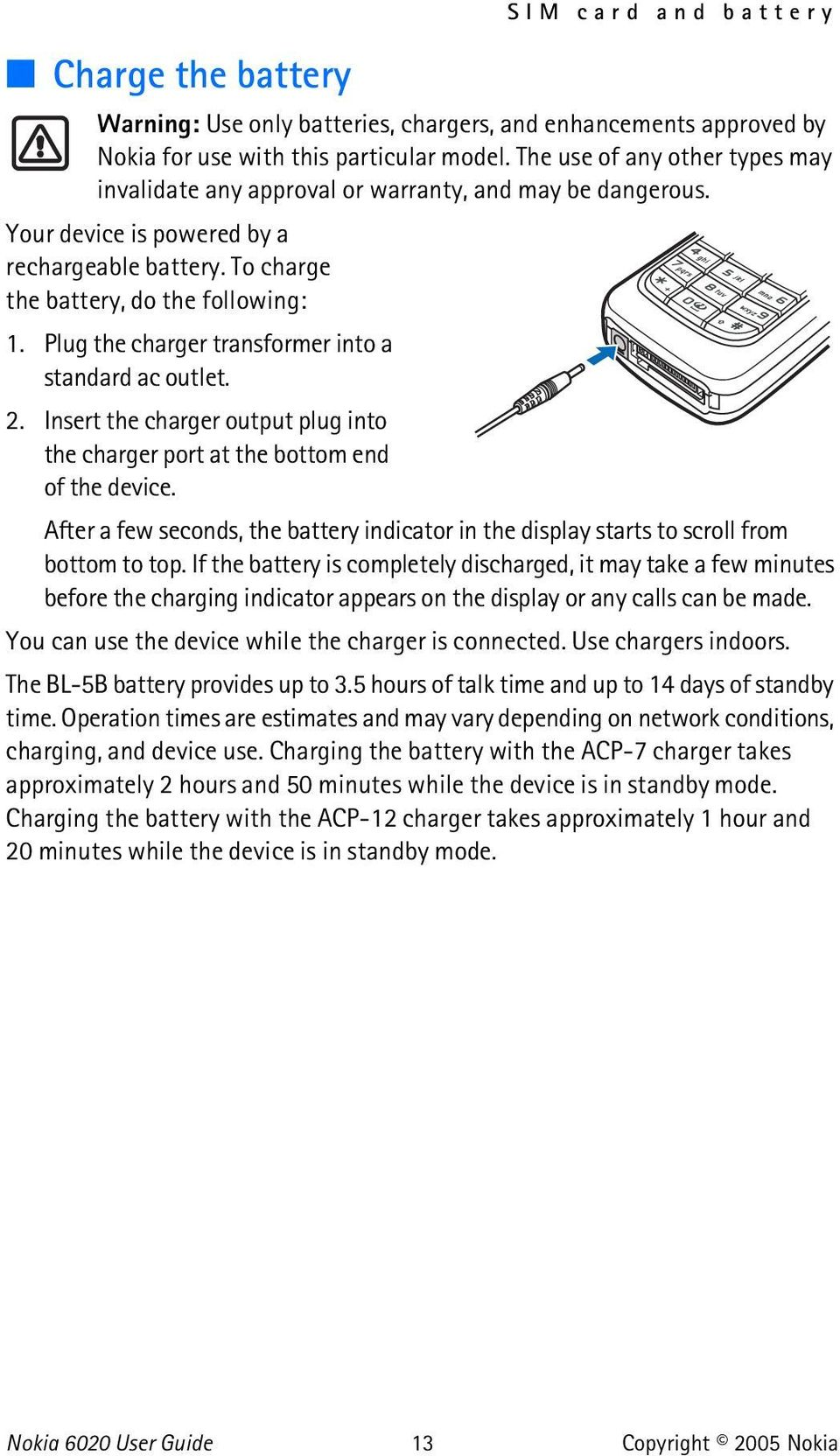 Plug the charger transformer into a standard ac outlet. 2. Insert the charger output plug into the charger port at the bottom end of the device.