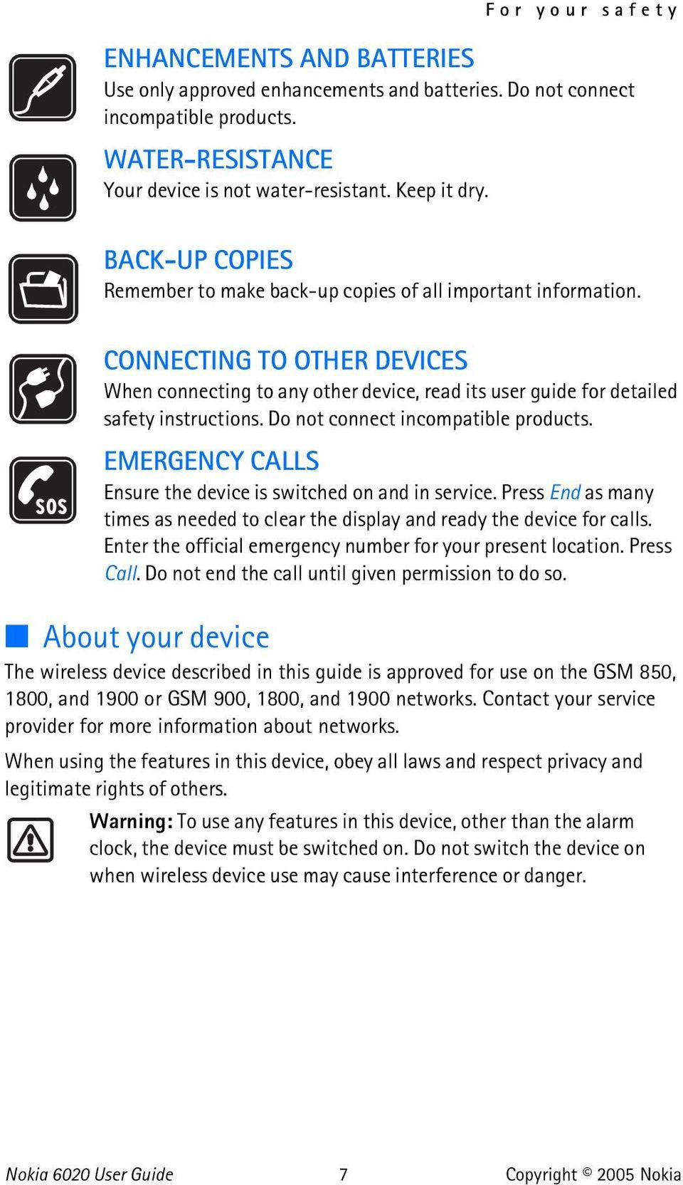 Do not connect incompatible products. EMERGENCY CALLS Ensure the device is switched on and in service. Press End as many times as needed to clear the display and ready the device for calls.