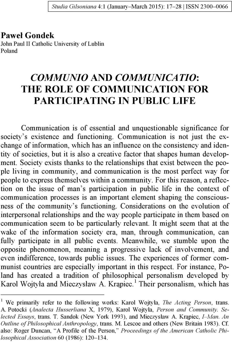 Communication is not just the exchange of information, which has an influence on the consistency and identity of societies, but it is also a creative factor that shapes human development.