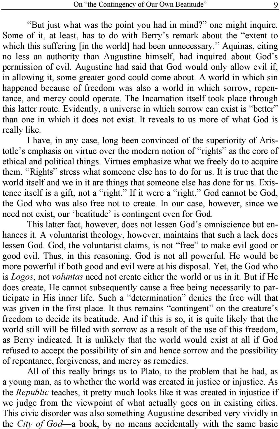 Aquinas, citing no less an authority than Augustine himself, had inquired about God s permission of evil.