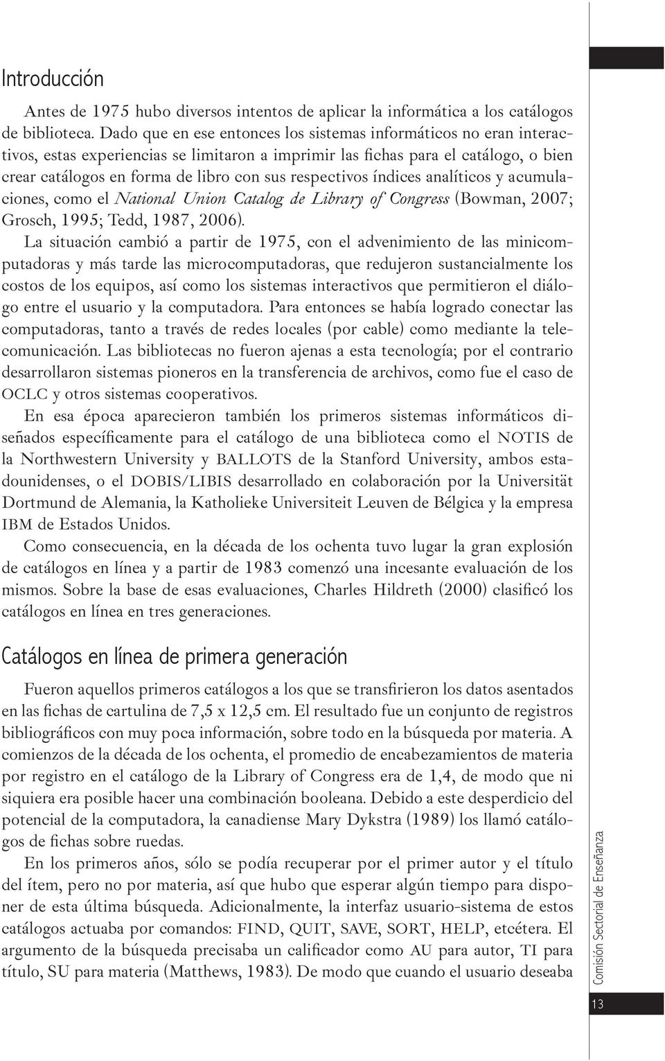 respectivos índices analíticos y acumulaciones, como el National Union Catalog de Library of Congress (Bowman, 2007; Grosch, 1995; Tedd, 1987, 2006).