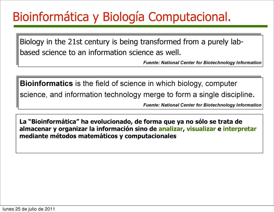 Fuente: National Center for Biotechnology Information Bioinformatics is the field of science in which biology, computer science, and information