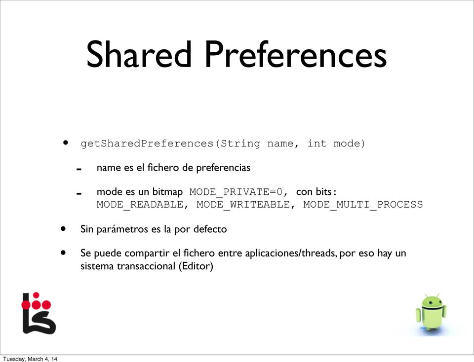 MODE_READABLE, MODE_WRITEABLE, MODE_MULTI_PROCESS Sin parámetros es la por defecto