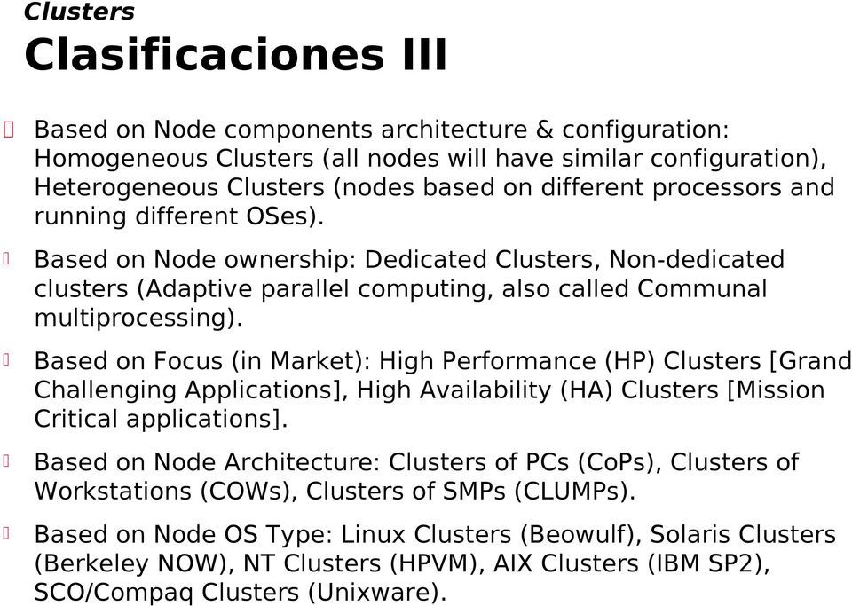 Based on Focus (in Market): High Performance (HP) Clusters [Grand Challenging Applications], High Availability (HA) Clusters [Mission Critical applications].