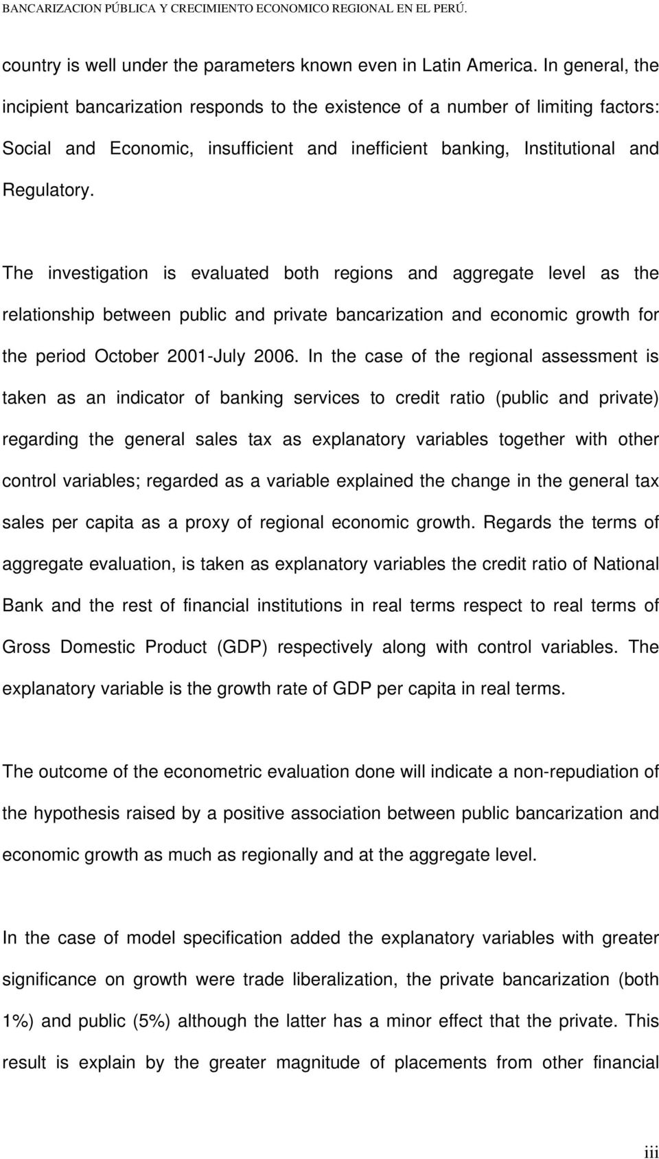 The investigation is evaluated both regions and aggregate level as the relationship between public and private bancarization and economic growth for the period October 2001-July 2006.