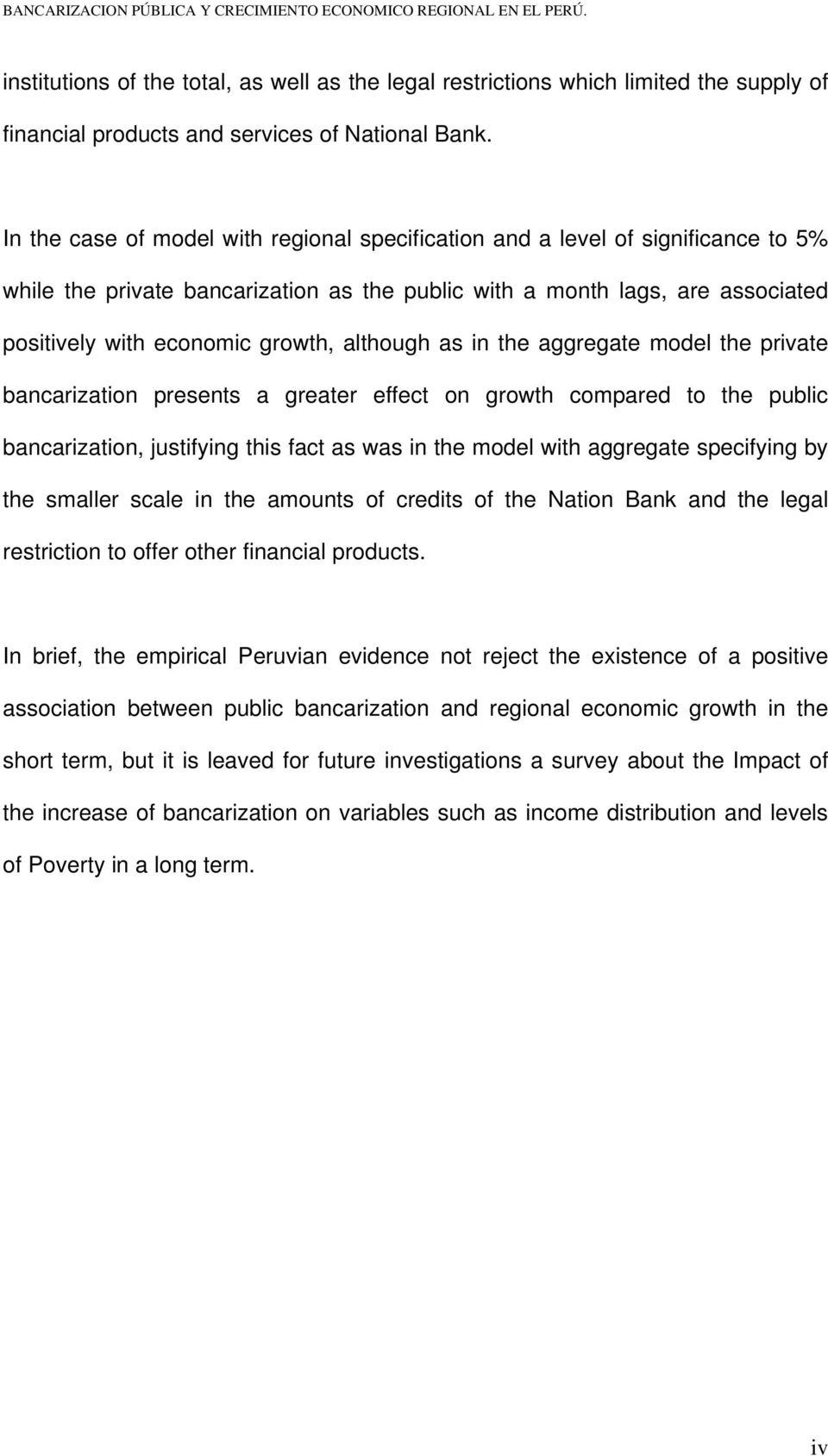 although as in the aggregate model the private bancarization presents a greater effect on growth compared to the public bancarization, justifying this fact as was in the model with aggregate
