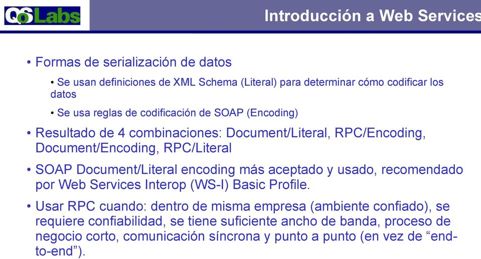 Document/Literal encoding más aceptado y usado, recomendado por Web Services Interop (WS-I) Basic Profile.