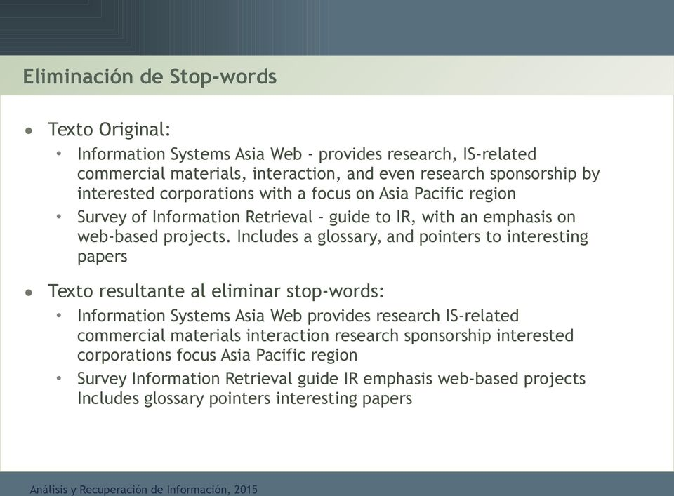 Includes a glossary, and pointers to interesting papers Texto resultante al eliminar stop-words: Information Systems Asia Web provides research IS-related commercial
