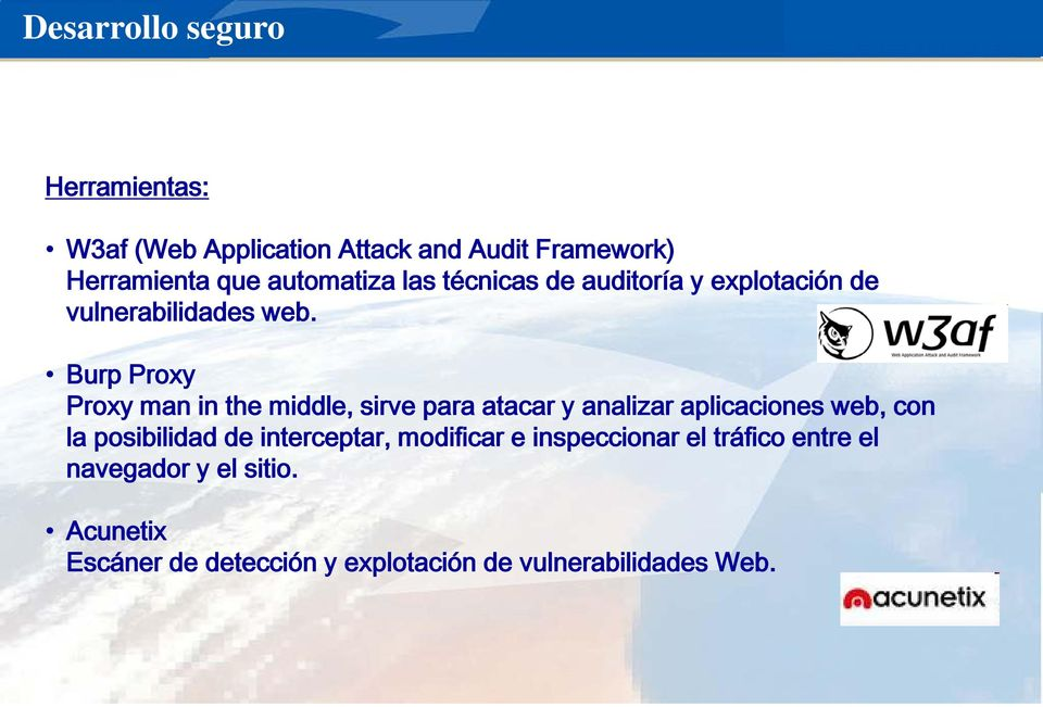 Burp Proxy Proxy man in the middle, sirve para atacar y analizar aplicaciones web, con la posibilidad de