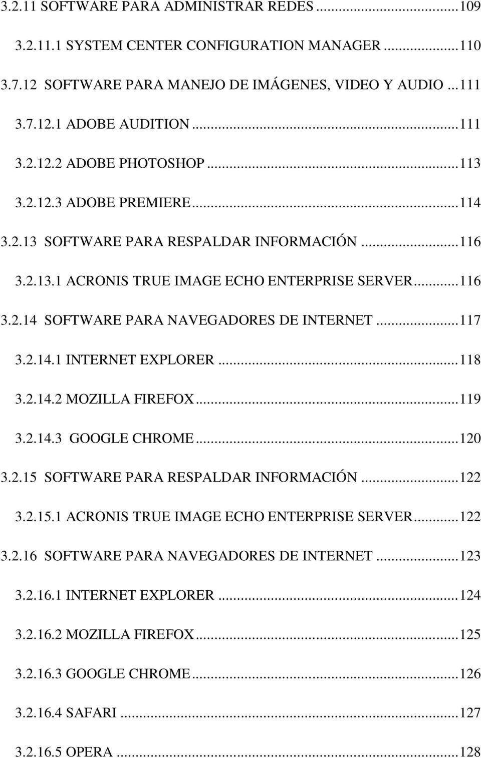 2.14.1 INTERNET EXPLORER... 118 3.2.14.2 MOZILLA FIREFOX... 119 3.2.14.3 GOOGLE CHROME... 120 3.2.15 SOFTWARE PARA RESPALDAR INFORMACIÓN... 122 3.2.15.1 ACRONIS TRUE IMAGE ECHO ENTERPRISE SERVER.