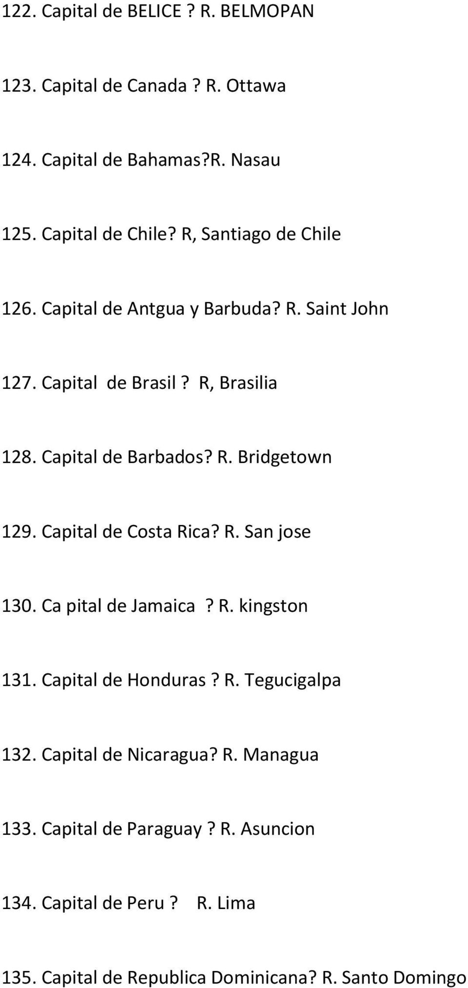Capital de Costa Rica? R. San jose 130. Ca pital de Jamaica? R. kingston 131. Capital de Honduras? R. Tegucigalpa 132.