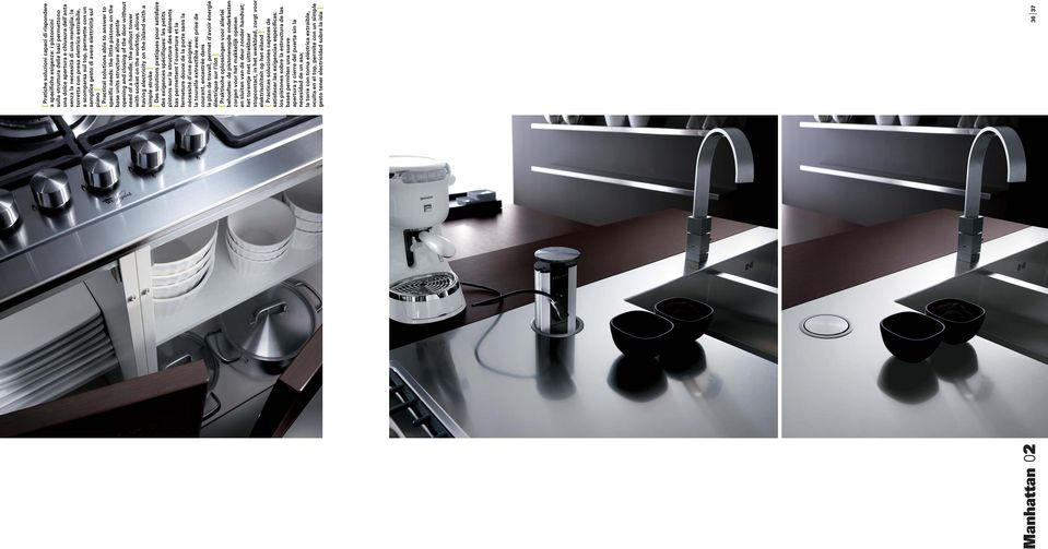 little pistons on the base units structure allow gentle opening and closing of the door without need of a handle; the pullout tower with socket on the worktop, allows having electricity on the island