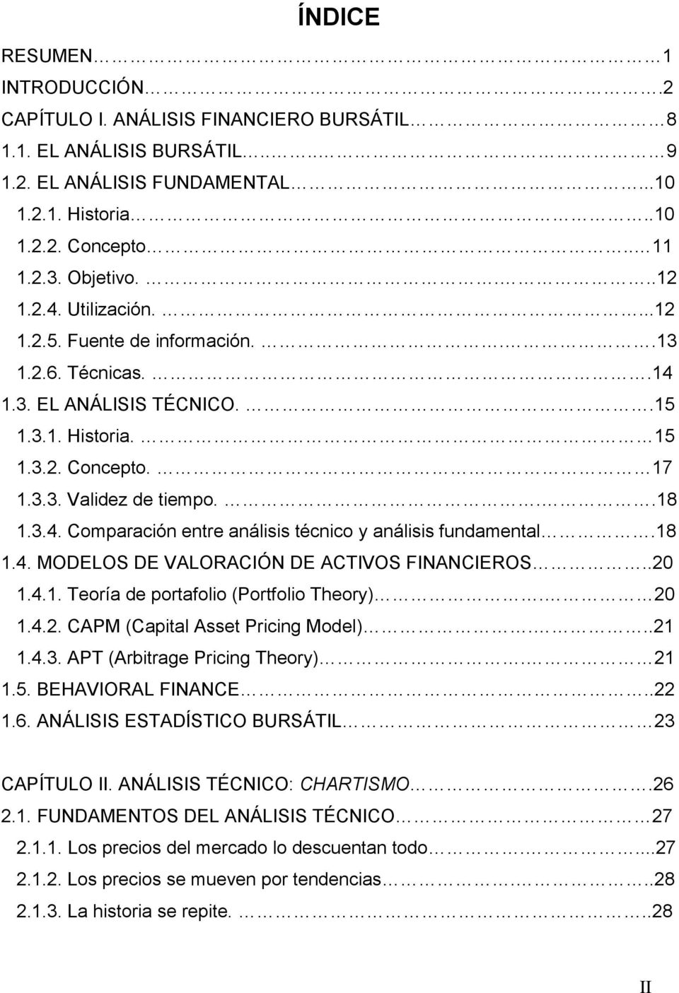 18 1.4. MODELOS DE VALORACIÓN DE ACTIVOS FINANCIEROS..20 1.4.1. Teoría de portafolio (Portfolio Theory). 20 1.4.2. CAPM (Capital Asset Pricing Model)...21 1.4.3. APT (Arbitrage Pricing Theory). 21 1.