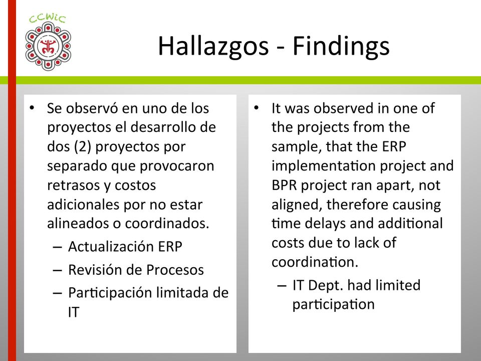Actualización ERP Revisión de Procesos Par2cipación limitada de IT It was observed in one of the projects from the sample,