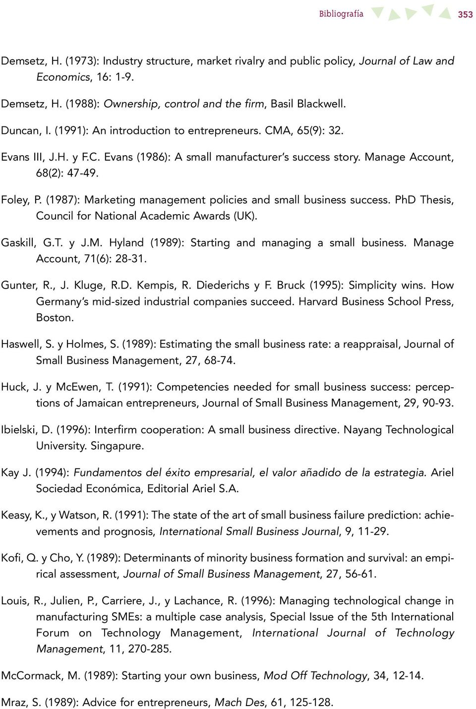 (1987): Marketing management policies and small business success. PhD Thesis, Council for National Academic Awards (UK). Gaskill, G.T. y J.M. Hyland (1989): Starting and managing a small business.