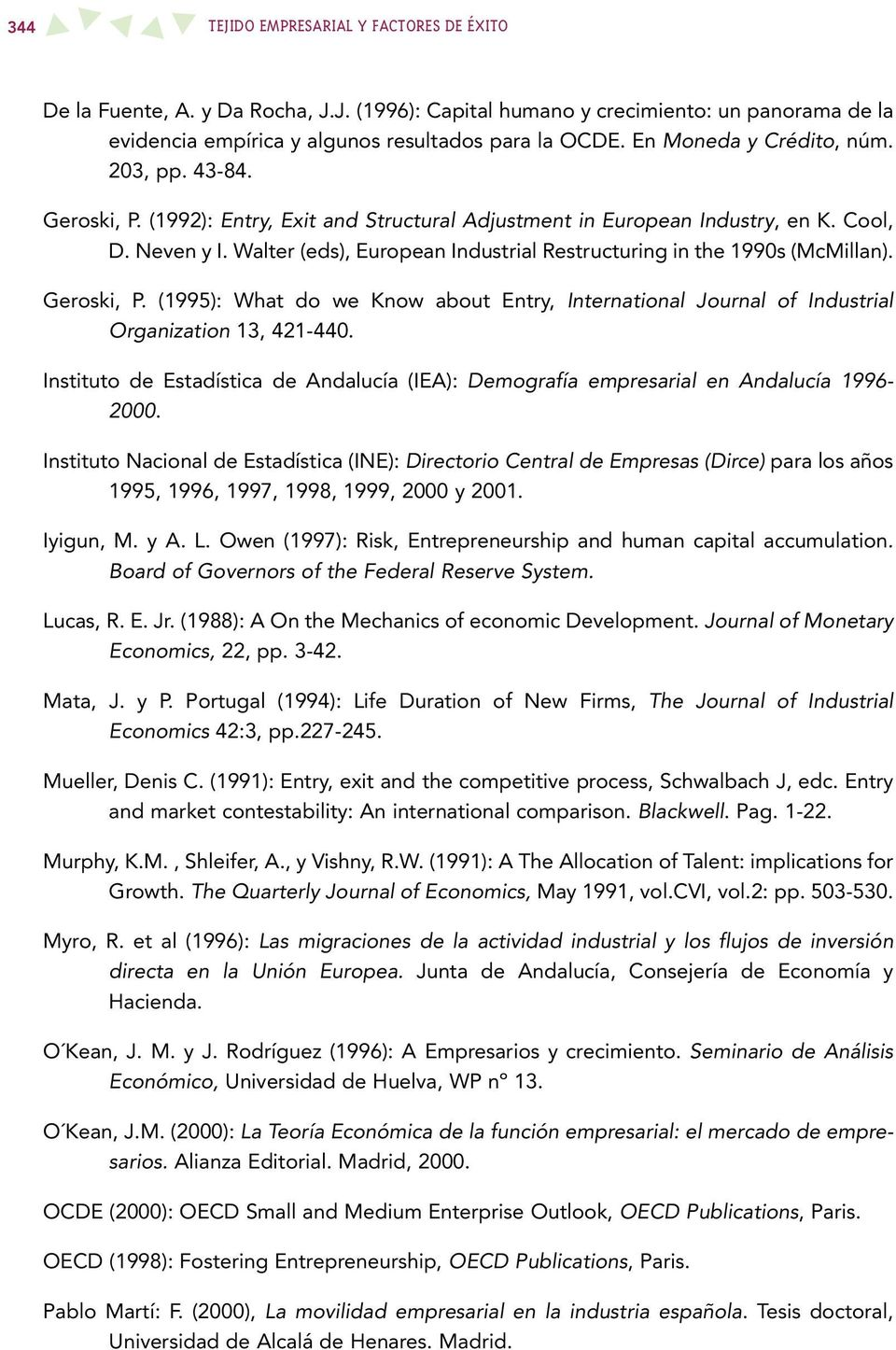 Walter (eds), European Industrial Restructuring in the 1990s (McMillan). Geroski, P. (1995): What do we Know about Entry, International Journal of Industrial Organization 13, 421-440.