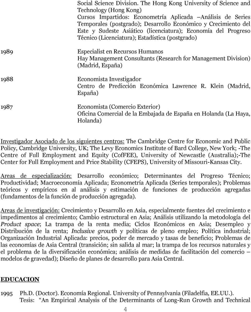 Asiático (licenciatura); Economía del Progreso Técnico (Licenciatura); Estadística (postgrado) 1989 Especialist en Recursos Humanos Hay Management Consultants (Research for Management Division)