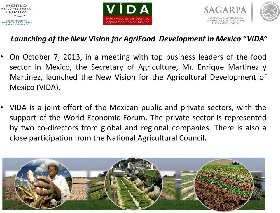 Enrique Martinez y Martinez, launched the New Vision for the Agricultural Development of Mexico (VIDA).