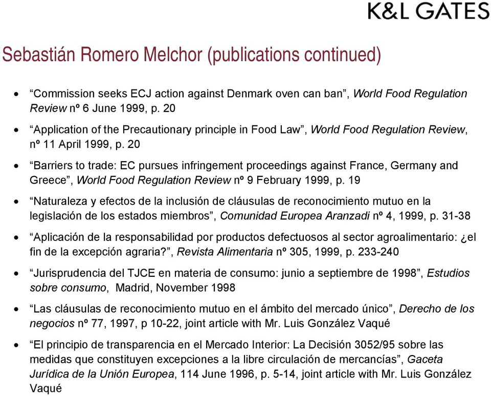 20 Barriers to trade: EC pursues infringement proceedings against France, Germany and Greece, World Food Regulation Review nº 9 February 1999, p.