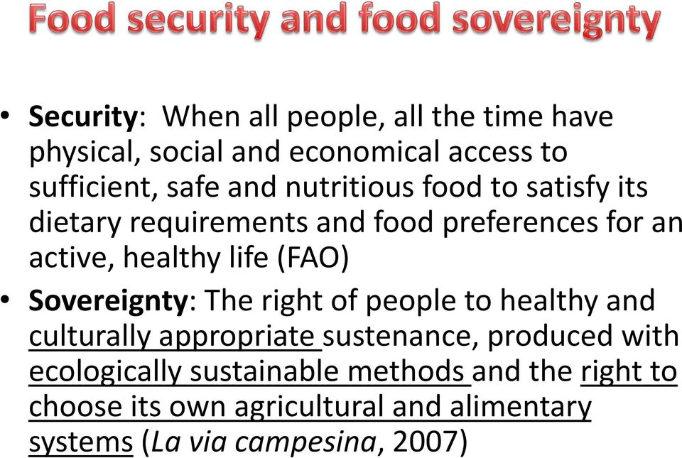 Sovereignty: The right of people to healthy and culturally appropriate sustenance, produced with ecologically