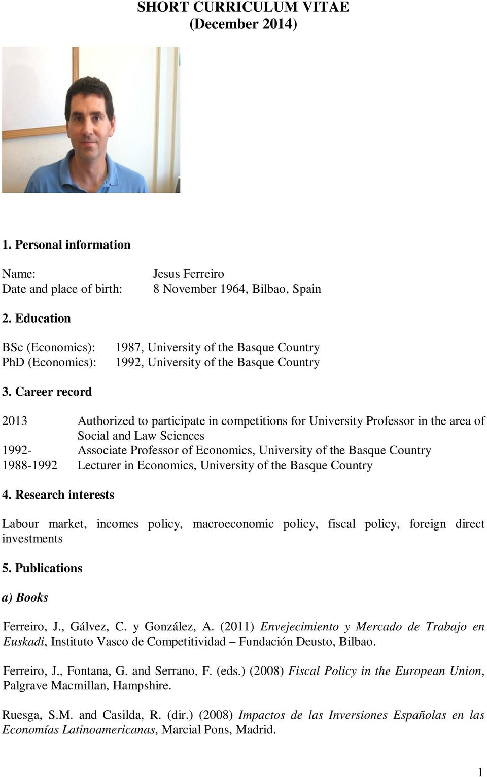 Career record 2013 Authorized to participate in competitions for University Professor in the area of Social and Law Sciences 1992- Associate Professor of Economics, University of the Basque Country