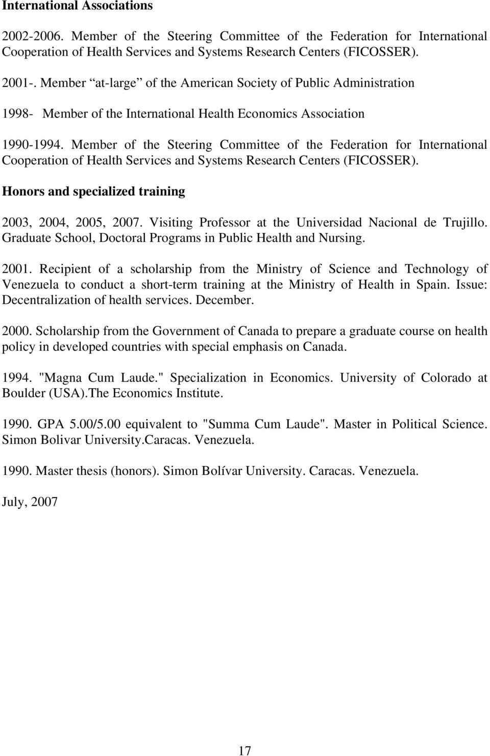 Member of the Steering Committee of the Federation for International Cooperation of Health Services and Systems Research Centers (FICOSSER). Honors and specialized training 2003, 2004, 2005, 2007.