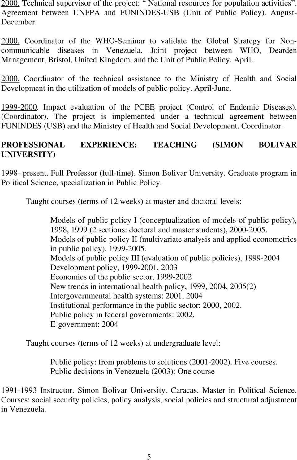 Joint project between WHO, Dearden Management, Bristol, United Kingdom, and the Unit of Public Policy. April. 2000.