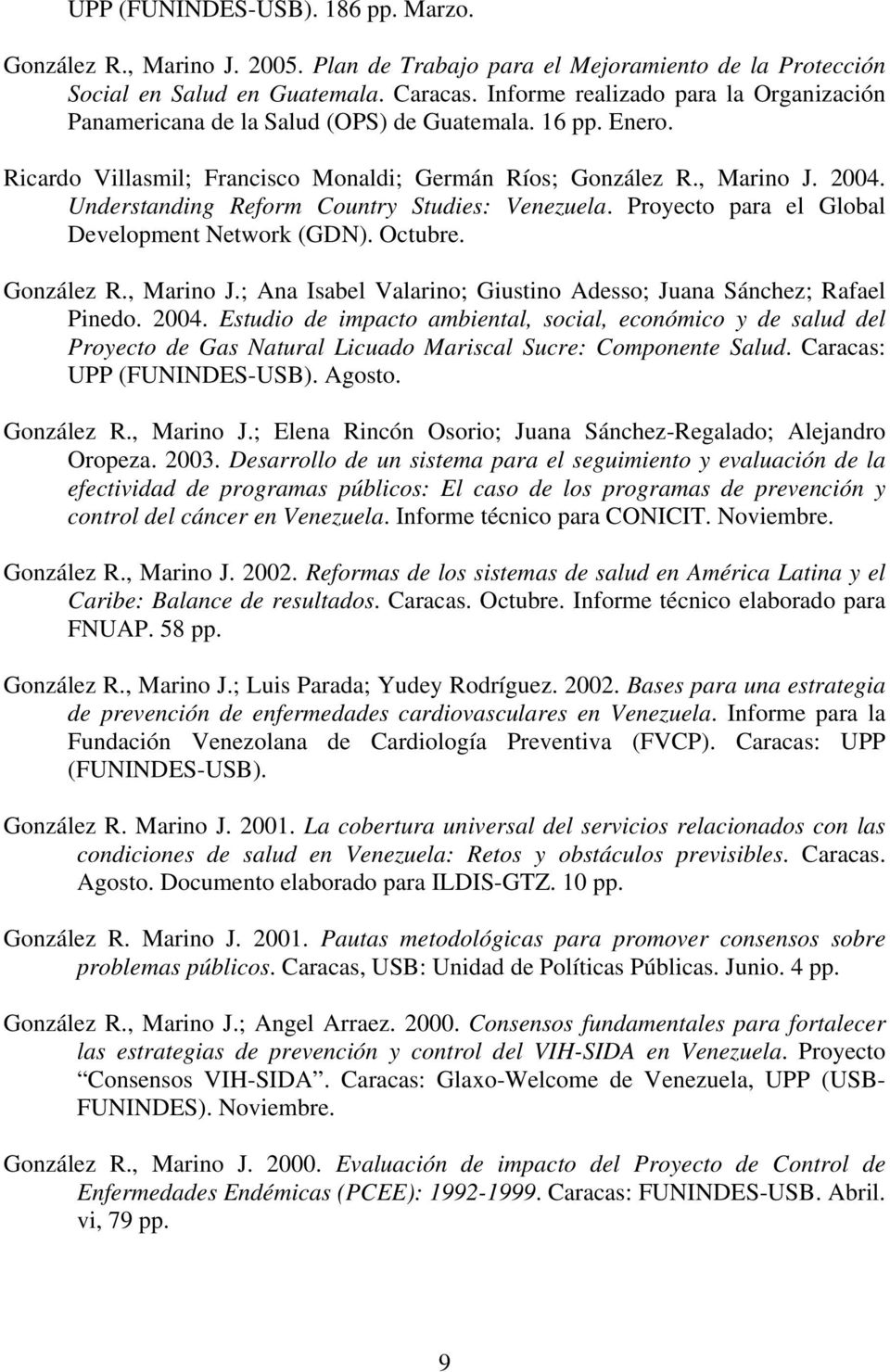 Understanding Reform Country Studies: Venezuela. Proyecto para el Global Development Network (GDN). Octubre. González R., Marino J.; Ana Isabel Valarino; Giustino Adesso; Juana Sánchez; Rafael Pinedo.