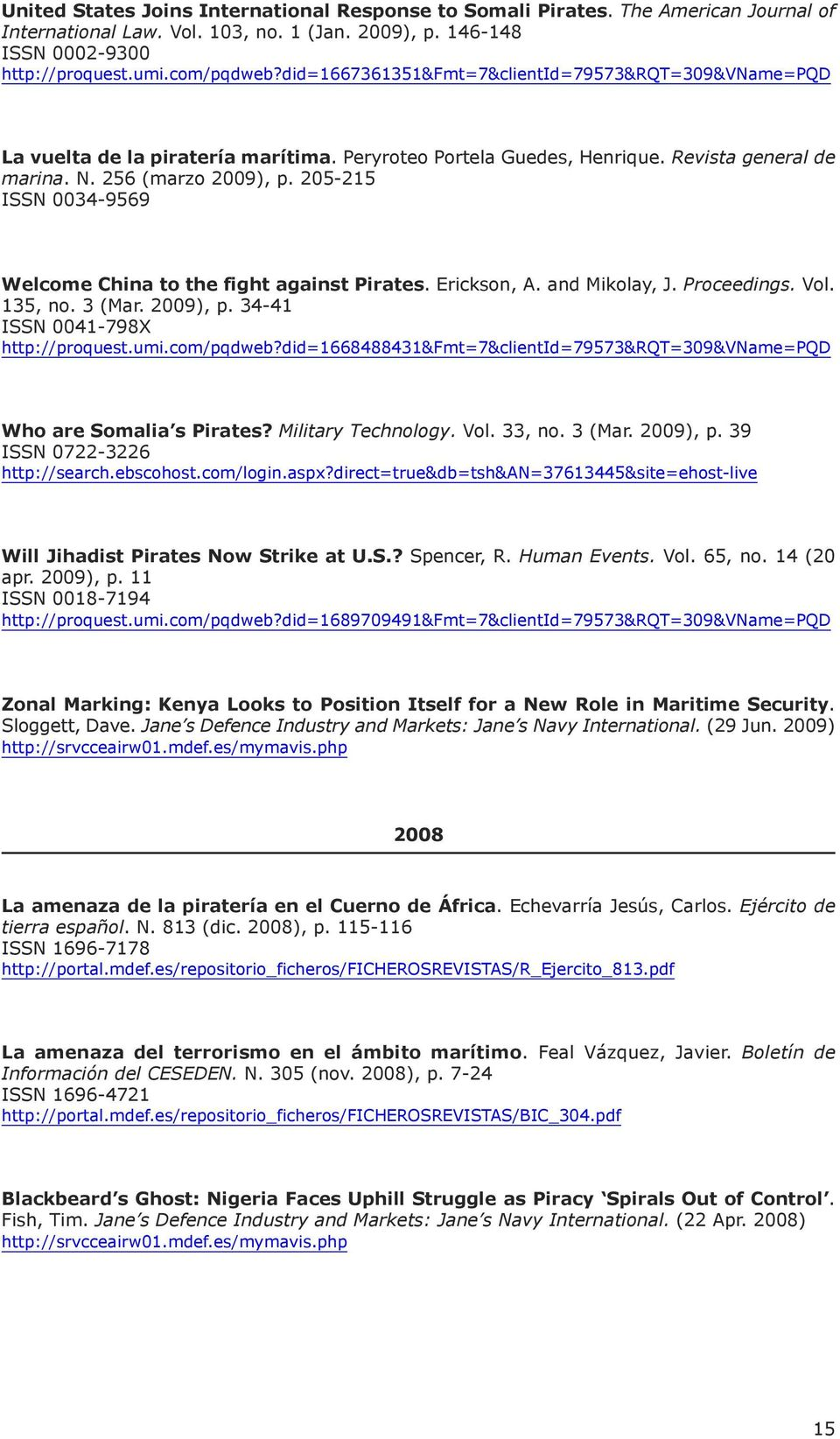 205-215 ISSn 0034-9569 Welcome china to the fight against pirates. Erickson, A. and mikolay, J. Proceedings. Vol. 135, no. 3 (mar. 2009), p. 34-41 ISSn 0041-798X http://proquest.umi.com/pqdweb?