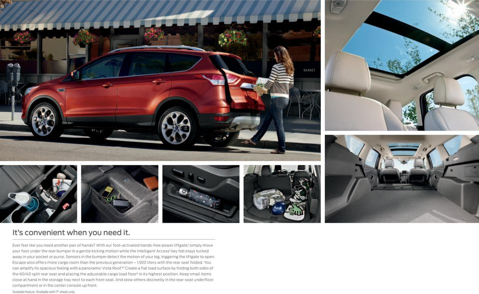 purse. Sensors in the bumper detect the motion of your leg, triggering the liftgate to open. Escape also offers more cargo room than the previous generation 1,920 liters with the rear seat folded.