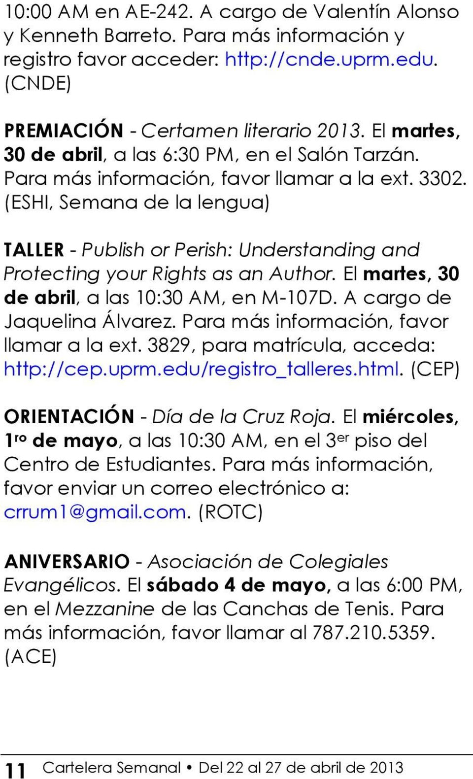 (ESHI, Semana de la lengua) TALLER - Publish or Perish: Understanding and Protecting your Rights as an Author. El martes, 30 de abril, a las 10:30 AM, en M-107D. A cargo de Jaquelina Álvarez.