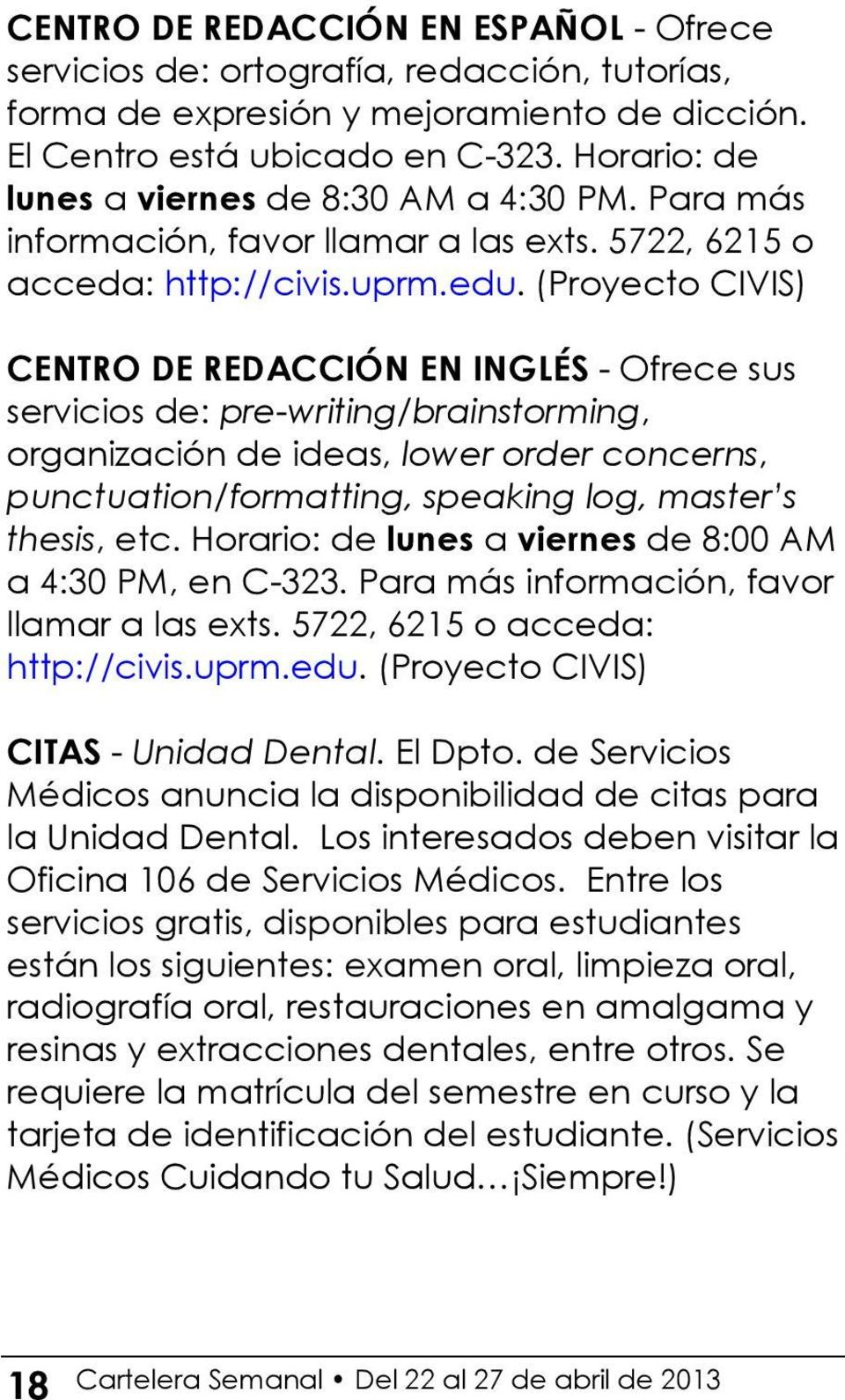 (Proyecto CIVIS) CENTRO DE REDACCIÓN EN INGLÉS - Ofrece sus servicios de: pre-writing/brainstorming, organización de ideas, lower order concerns, punctuation/formatting, speaking log, master s