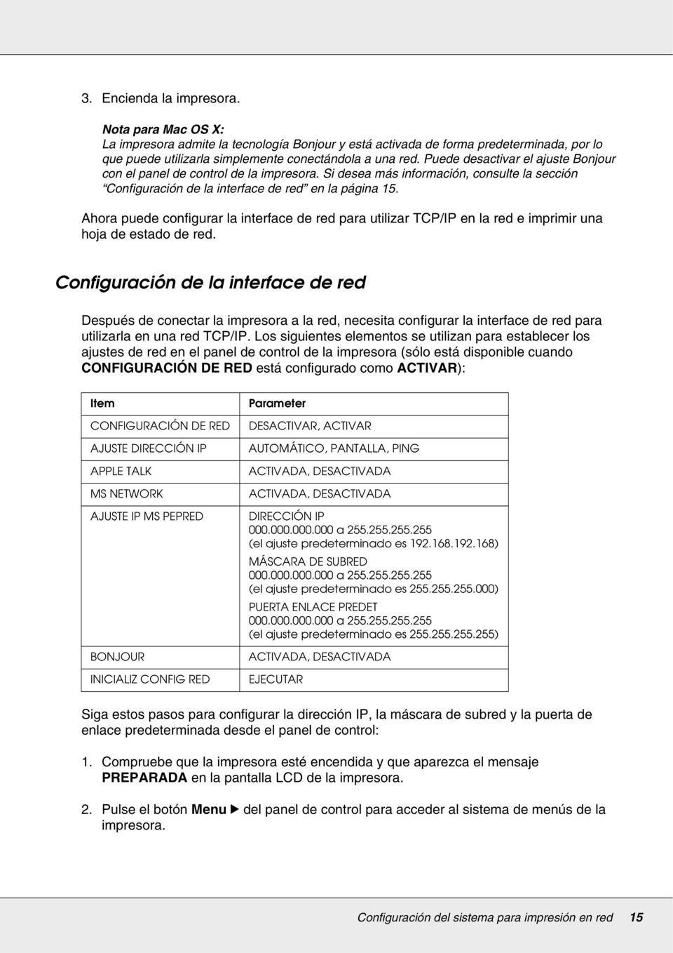 Ahora puede configurar la interface de red para utilizar TCP/IP en la red e imprimir una hoja de estado de red.