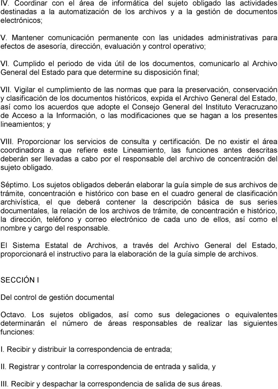 Cumplido el periodo de vida útil de los documentos, comunicarlo al Archivo General del Estado para que determine su disposición final; VII.