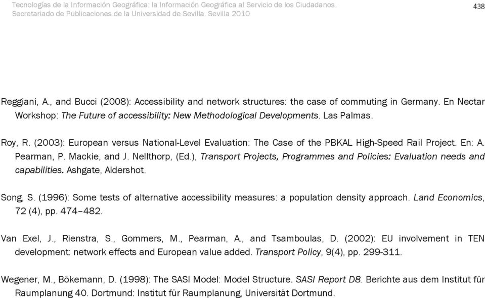 ), Transport Projects, Programmes and Policies: Evaluation needs and capabilities. Ashgate, Aldershot. Song, S. (1996): Some tests of alternative accessibility measures: a population density approach.