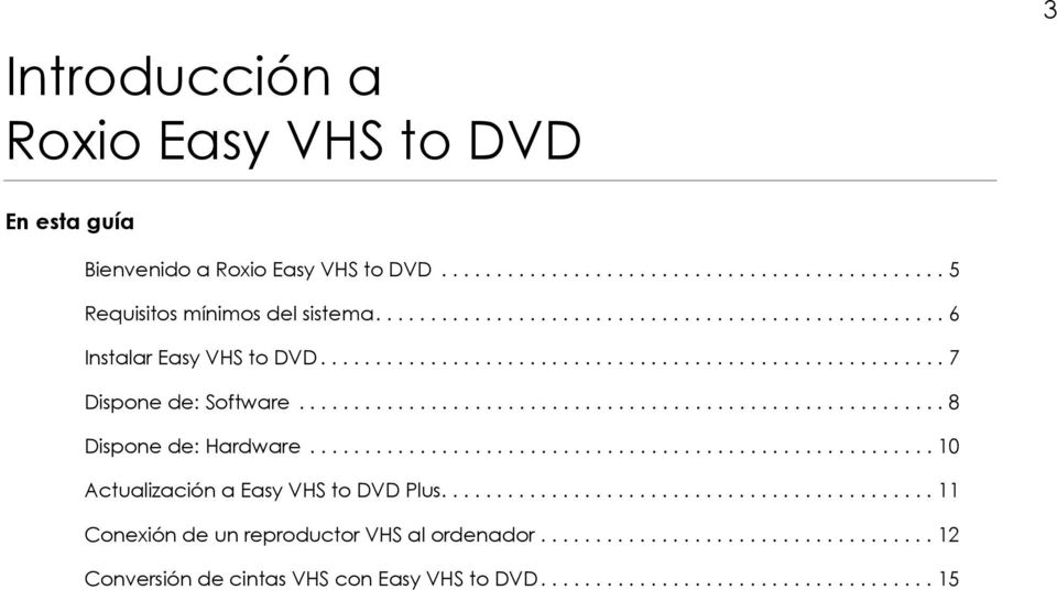 .......................................................... 8 Dispone de: Hardware......................................................... 10 Actualización a Easy VHS to DVD Plus.