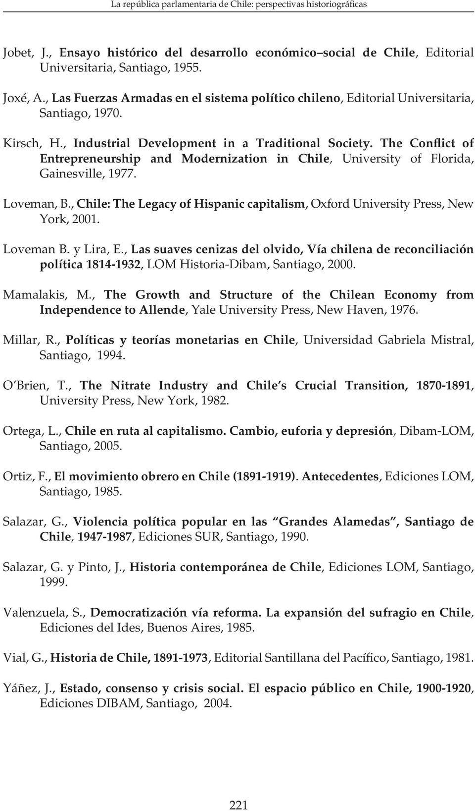 The Con ict of Entrepreneurship and Modernization in Chile, University of Florida, Gainesville, 1977. Loveman, B., Chile: The Legacy of Hispanic capitalism, Oxford University Press, New York, 2001.