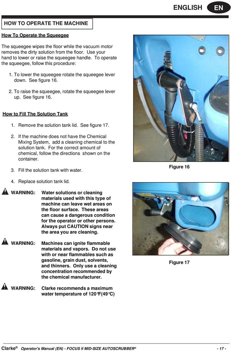 To raise the squeegee, rotate the squeegee lever up. See figure 16. How to Fill The Solution Tank 1. Remove the solution tank lid. See figure 17. 2.