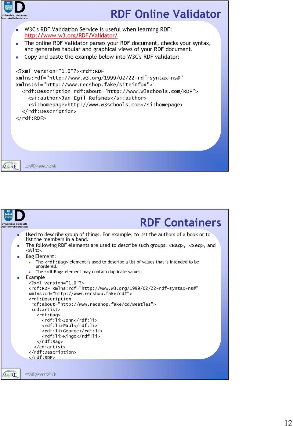 "Copy and paste the example below into W3C's RDF validator: <?xml version=""1.0""?><rdf:rdf xmlns:rdf=""http://www.w3.org/1999/02/22-rdf-syntax-ns#"" xmlns:si=""http://www.recshop."
