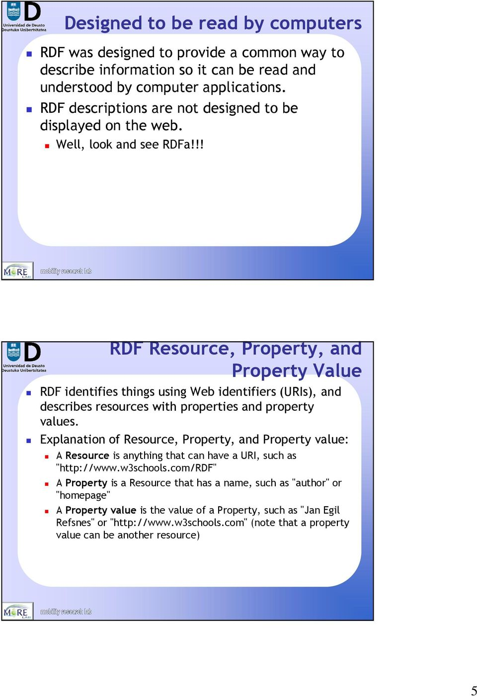 !! RDF Resource, Property, and Property Value RDF identifies things using Web identifiers (URIs), and describes resources with properties and property values.