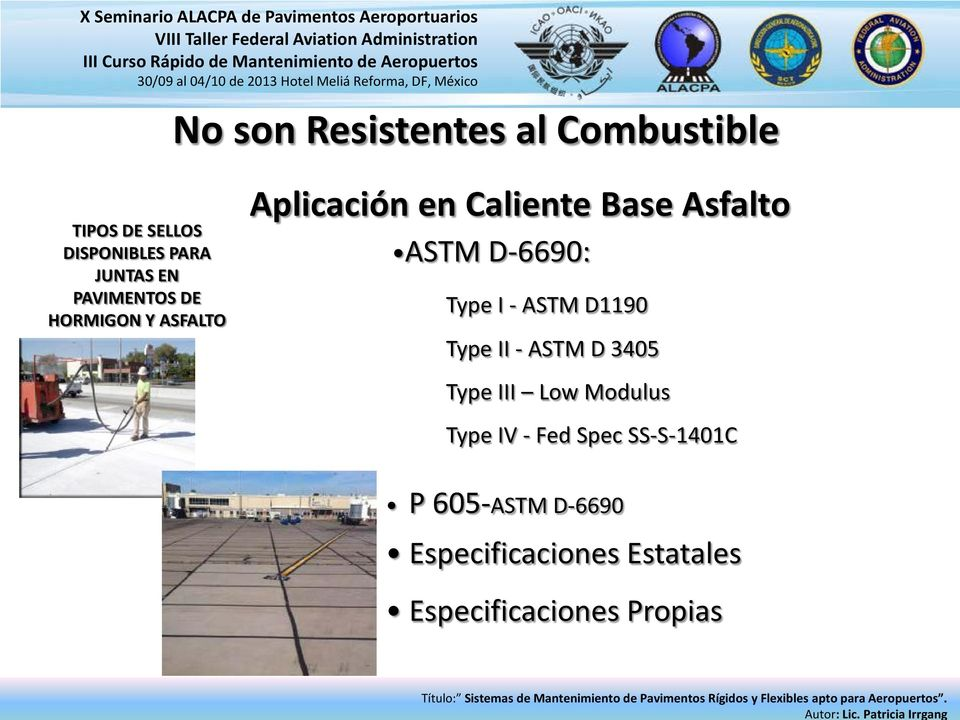 Base Asfalto ASTM D-6690: Type I - ASTM D1190 Type II - ASTM D 3405 Type III Low Modulus