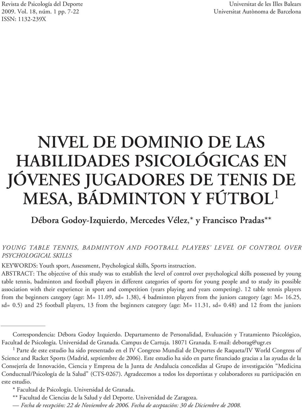 Débora Godoy-Izquierdo, Mercedes Vélez,* y Francisco Pradas** YOUNG TABLE TENNIS, BADMINTON AND FOOTBALL PLAYERS' LEVEL OF CONTROL OVER PSYCHOLOGICAL SKILLS KEYWORDS: Youth sport, Assessment,